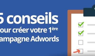 5 conseils pour créer sa première campagne Google Adwords